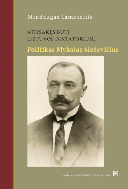 Atsisakęs būti Lietuvos diktatoriumi. Mykolo Sleževičiaus politinė biografija | Mindaugas Tamošaitis