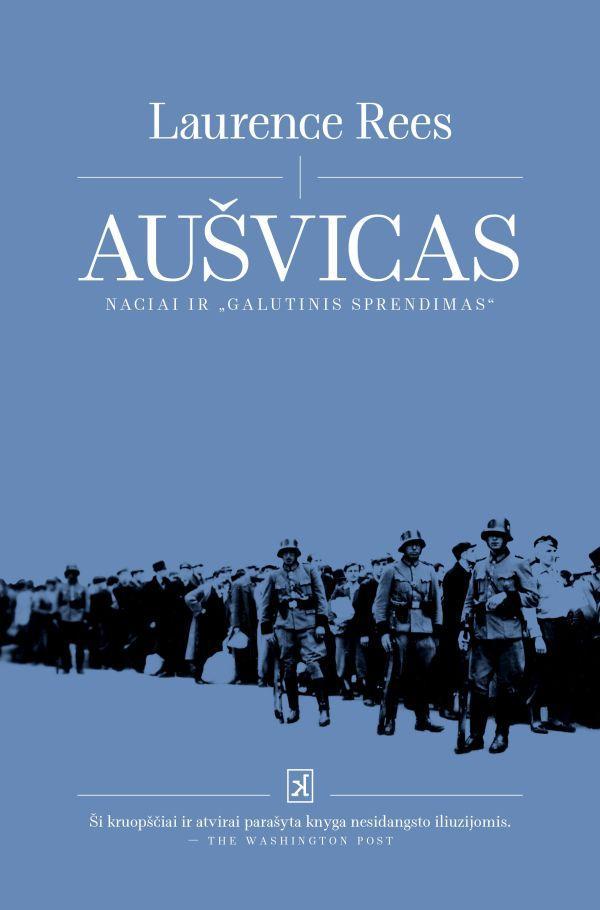"""Aušvicas. Naciai ir """"Galutinis sprendimas""""   Laurence Rees"""