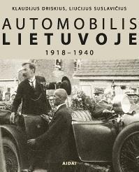 Automobilis Lietuvoje 1918-1940 | Klaudijus Driskius, Liucijus Suslavičius