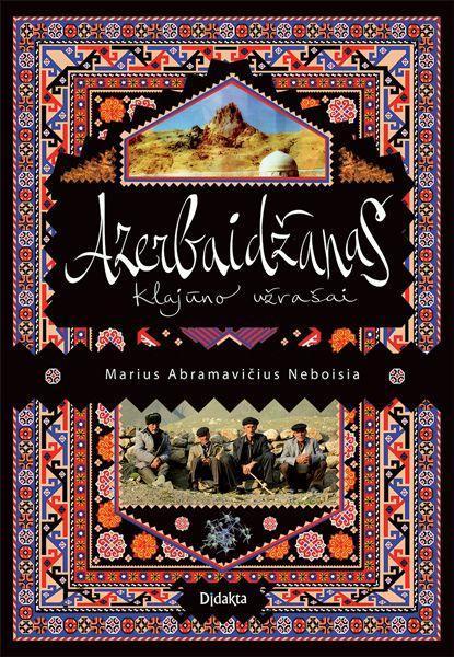 Azerbaidžanas. Klajūno užrašai | Marius Abramavičius Neboisia