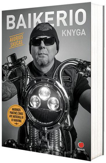 Baikerio knyga: ko mane išmokė motociklas   Audrius Skučas