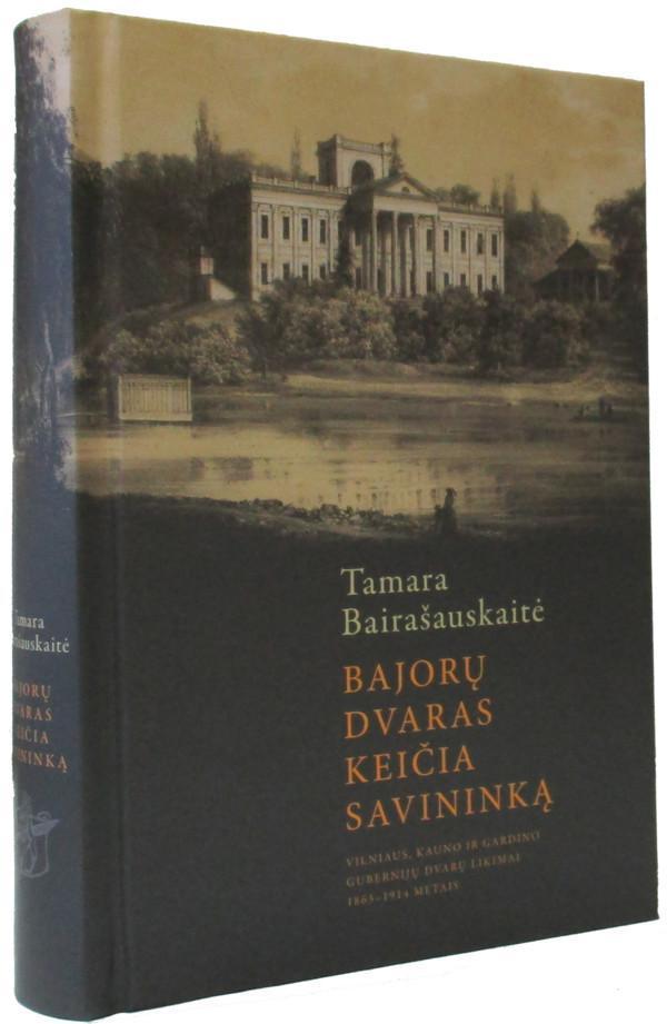Bajorų dvaras keičia savininką. Vilniaus, Kauno ir Gardino gubernijų dvarų likimai 1863–1914 metais | Tamara Bairašauskaitė