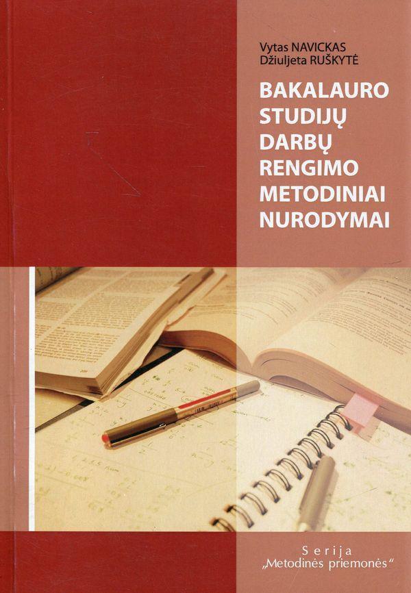 Bakalauro studijų darbų rengimo metodiniai nurodymai   Vytas Navickas, Džiuljeta Ruškytė