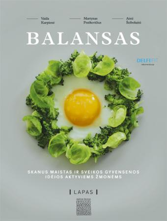 Balansas. Skanus maistas ir sveikos gyvensenos idėjos aktyviems žmonėms | Vaida Kurpienė, Martynas Praškevičius, Aistė Šeibokaitė