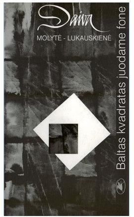 Baltas kvadratas juodame fone | Daiva Molytė-Lukauskienė