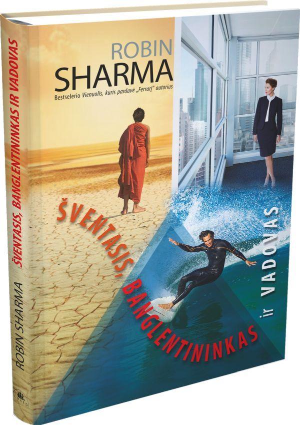 Šventasis, banglentininkas ir vadovas (naujas leidimas)   Robin Sharma