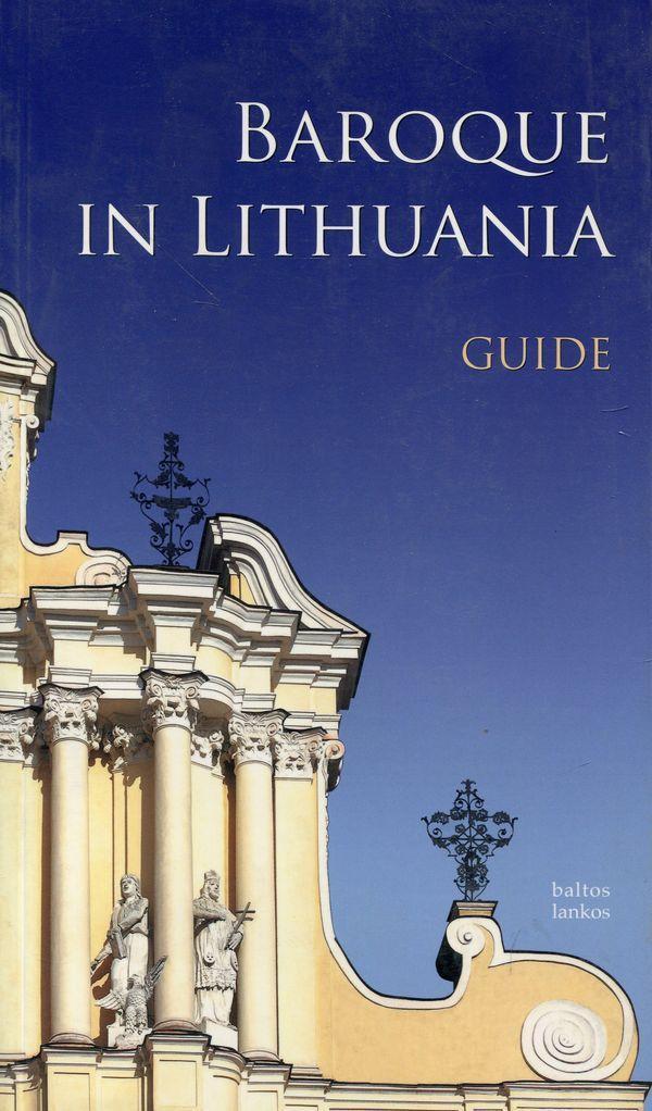 Baroque in Lithuania. Guide | Arūnas Sverdiolas, Tojana Račiūnaitė, Irena Vaišvilaitė