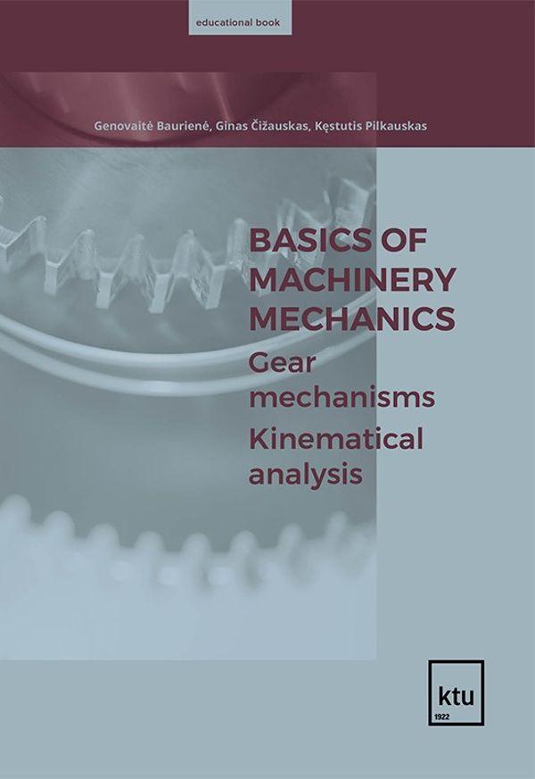 Basics of Machinery Mechanics. Gear Mechanisms. Kinematic analysis | Genovaitė Baurienė, Ginas Čižauskas, Kęstutis Pilkauskas