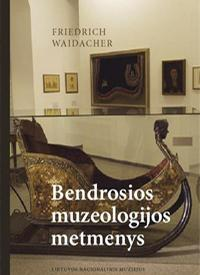 Bendrosios muzeologijos metmenys | Friedrich Waidacher