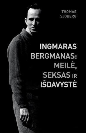 Ingmaras Bergmanas: meilė, seksas ir išdavystė | Thomas Sjoberg
