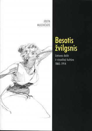 Besotis žvilgsnis. Lietuvos dailė ir vizualioji kultūra 1865-1914   Jolita Mulevičiūtė