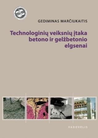 Technologinių veiksnių įtaka betono ir gelžbetonio elgsenai | Gediminas Marčiukaitis