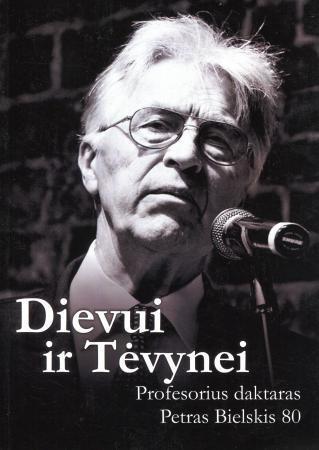 Dievui ir Tėvynei. Profesorius Petras Bielskis 80 | Dalia Bielskytė, Rimantas Balsys
