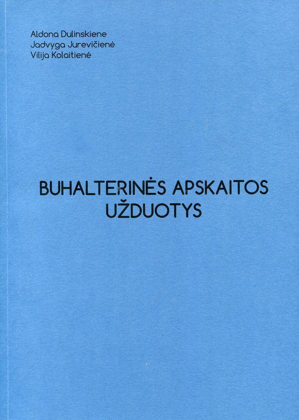 Buhalterinės apskaitos užduotys | Aldona Dulinskienė, Jadvyga Jurevičienė, Vilija Kolaitienė