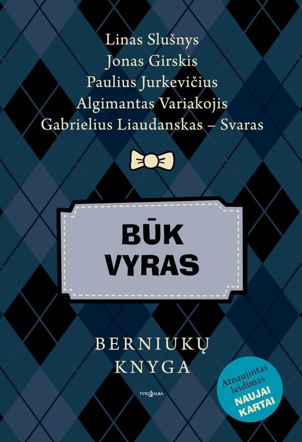 Būk vyras: berniukų knyga (atnaujintas leidimas naujai kartai)   Linas Slušnys, Jonas Girskis, Paulius Jurkevičius ir kt.