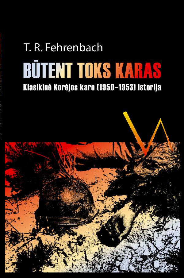 Būtent toks karas. Klasikinė Korėjos karo (1950-1953) istorija | T. R. Fehrenbach
