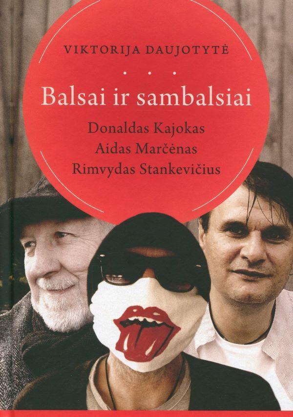 Balsai ir sambalsiai. Donaldas Kajokas, Aidas Marčėnas, Rimvydas Stankevičius | Viktorija Daujotytė