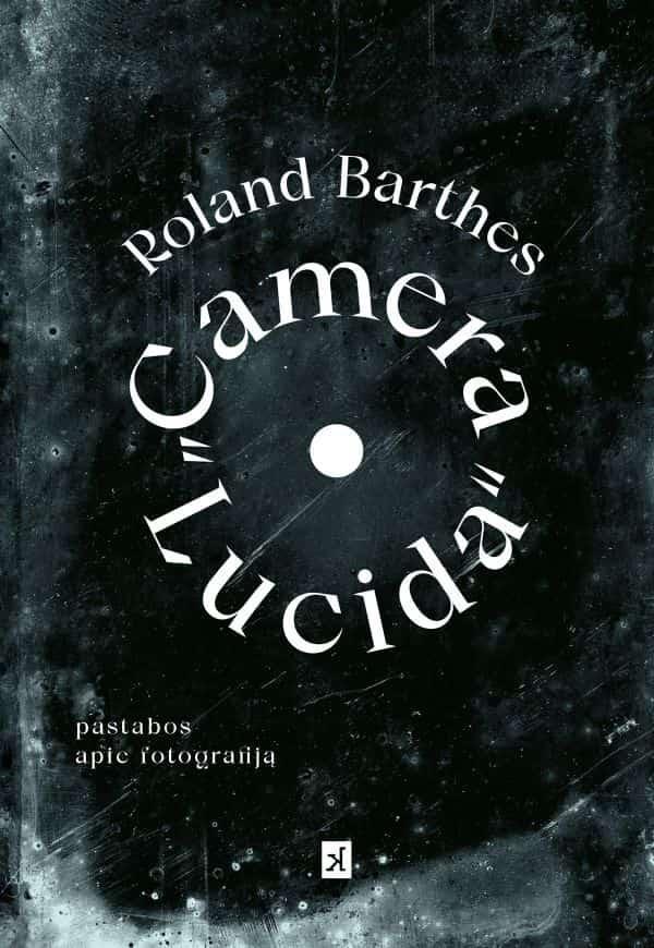Camera lucida. Pastabos apie fotografiją (2-oji laida) | Roland Barthes