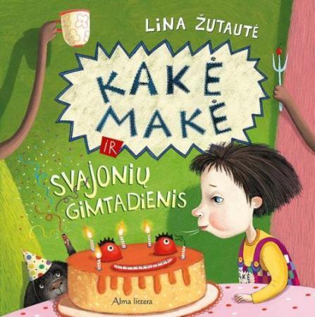 Kakė Makė ir svajonių gimtadienis | Lina Žutautė