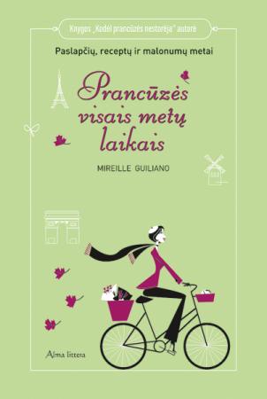 Prancūzės visais metų laikais. Paslapčių, receptų ir malonumų metai | Mireille Guiliano