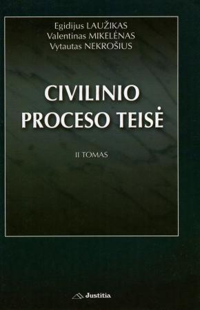 Civilinio proceso teisė. II tomas   Egidijus Laužikas, Valentinas Mikelėnas, Vytautas Nekrošius