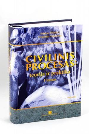 Civilinis procesas: teorija ir praktika. I tomas | Artūras Driukas, Virgilijus Valančius