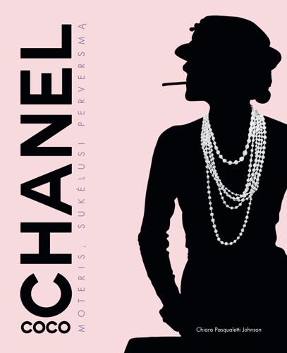 Coco Chanel. Moteris, sukėlusi perversmą | Chiara Pasqualetti Johnson