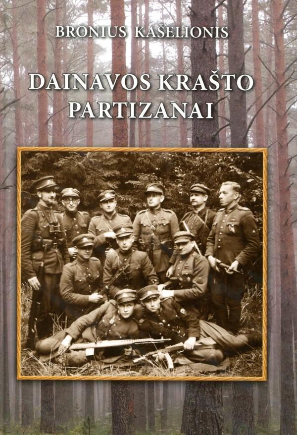 Dainavos krašto partizanai. Dokumentai ir prisiminimai | Bronius Kašelionis