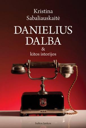 Danielius Dalba & kitos istorijos | Kristina Sabaliauskaitė