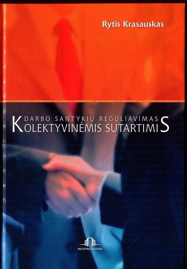 Darbo santykių reguliavimas kolektyvinėmis sutartimis | Rytis Krasauskas