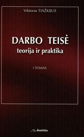 Darbo teisė: teorija ir praktika. I tomas | Viktoras Tiažkijus