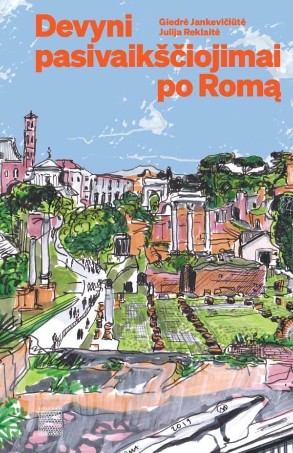 Devyni pasivaikščiojimai po Romą | Giedrė Jankevičiūtė, Julija Reklaitė