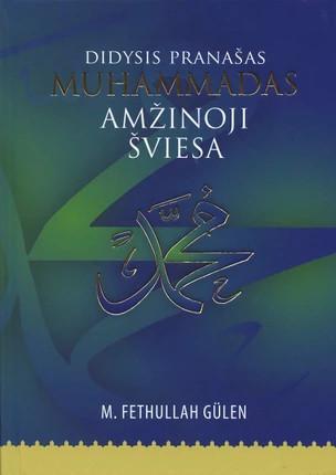 Didysis pranašas Muhammadas. Amžinoji šviesa | M. Fethullah Gulen