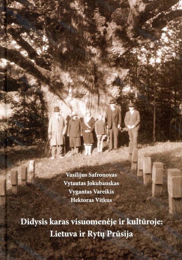 Didysis karas visuomenėje ir kultūroje: Lietuva ir Rytų Prūsija   Hektoras Vitkus, Vasilijus Safronovas, Vygantas Vareikis, Vytautas Jokubauskas