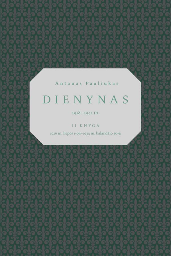 Antanas Pauliukas. Dienynas 1918–1941 m.: II knyga, 1926 m. liepos 1-oji–1934 m. balandžio 30-oji | Parengė G. Rudis