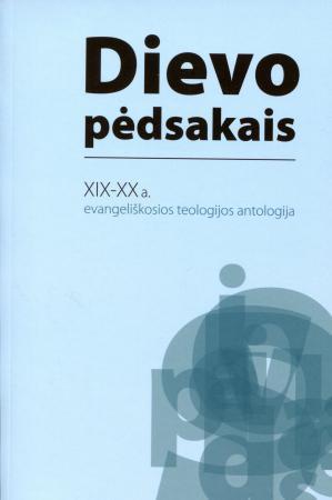 Dievo pėdsakais. XIX-XX a. evangeliškosios teologijos antologija | Sud. Wilfried Harle, Tomas Kiauka