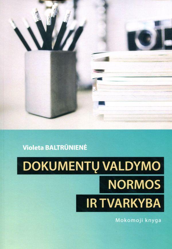 Dokumentų valdymo normos ir tvarkyba | Violeta Baltrūnienė
