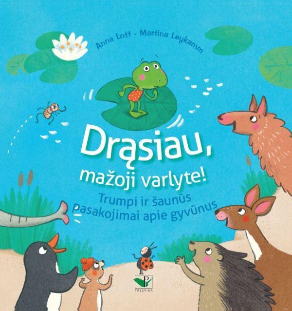 Drąsiau mažoji varlyte! Trumpi ir šaunūs pasakojimai apie gyvūnus | Anna Lott, Martina Leykamm
