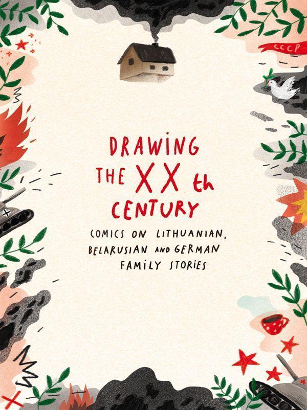 Drawing the XXth century. Comics on lithuanian, belarusian and german family stories   Viktorija Ežiukas, Miglė Pužaitėir kt.
