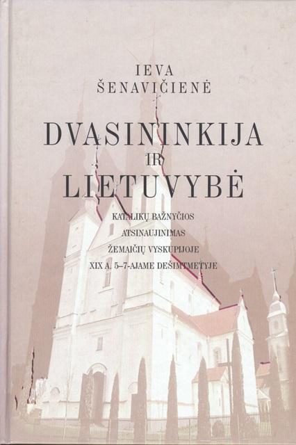 Dvasininkija ir lietuvybė: Katalikų Bažnyčios atsinaujinimas Žemaičių vyskupijoje XIX a. 5-7-ajame dešimtmetyje | I. Šenavičienė