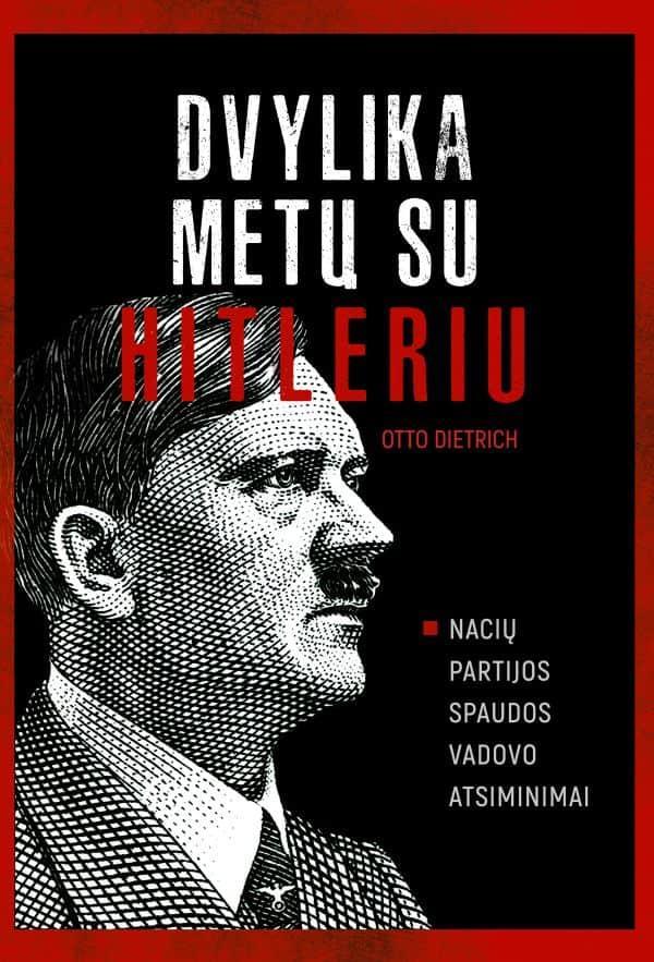 Dvylika metų su Hitleriu. Nacių partijos spaudos vadovo atsiminimai   Otto Dietrich
