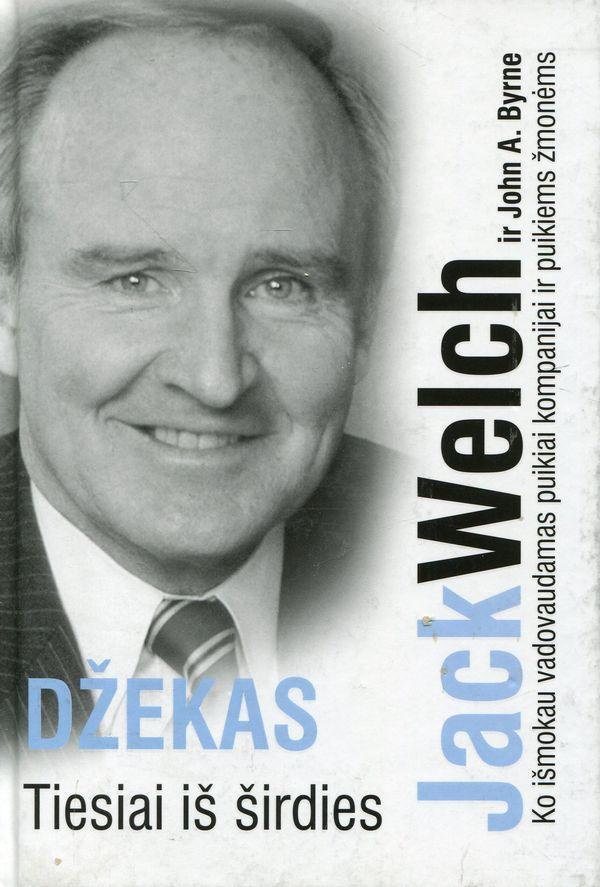 Džekas. Tiesiai iš širdies: ko išmokau vadovaudamas puikiai kompanijai ir puikiems žmonėms | Jack Welch ir John A. Byrne