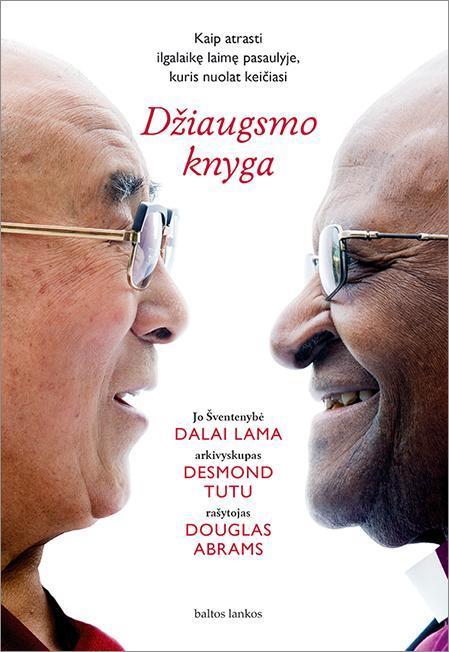 Džiaugsmo knyga   Jo Šventenybė Dalai Lama, arkivyskupas Desmond Tutu, rašytojas Douglas Abrams