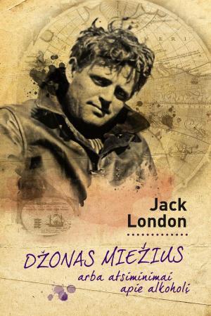 Džonas Miežius, arba atsiminimai apie alkoholį   Jack London (Džekas Londonas)