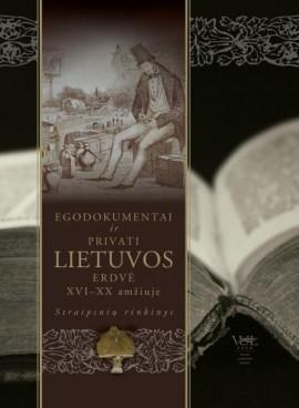 Egodokumentai ir privati Lietuvos erdvė XVI-XX amžiuje   Sud. Arvydas Pacevičius