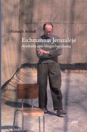 Eichmannas Jeruzalėje. Ataskaita apie blogio banalumą   Hannah Arendt