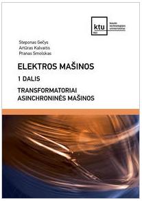 Elektros mašinos, I d. Transformatoriai. Asinchroninės mašinos | Steponas Gečys, Artūras Kalvaitis, Pranas Smolskas