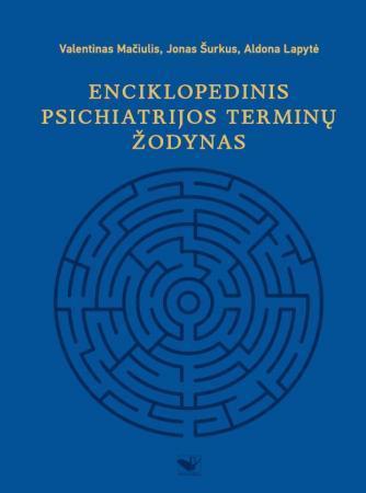 Enciklopedinis psichiatrijos terminų žodynas | Valentinas Mačiulis, Jonas Šurkus, Aldona Lapytė