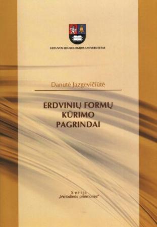 Erdvinių formų kūrimo pagrindai   Danutė Jazgevičiūtė