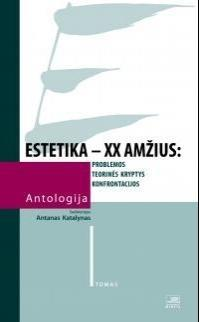 Estetika - XX a. Antologija. I tomas | Sud. Antanas Katalynas